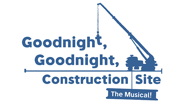 Goodnight, Goodnight, Construction Site: The Musical