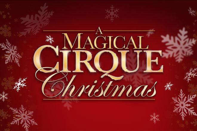 A Magical Cirque Christmas.A Magical Cirque Christmas Mayo Performing Arts Center